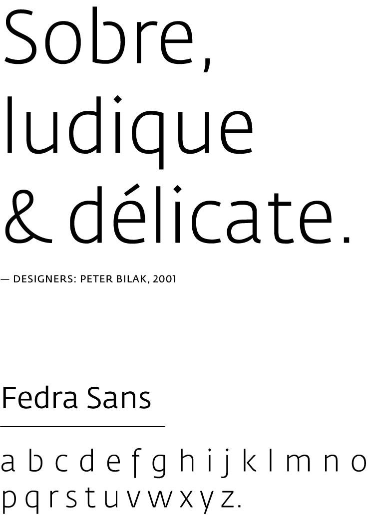 Choix typographique : Fedra Sans, dessiné par Peter Bilak en 2001. Un caractère sobre pour une communication ludique